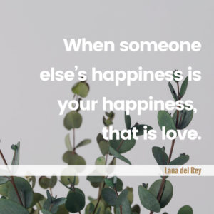 """Moderner Hochzeitsspruch Lana del Rey """"When someone else's happiness is your happiness, that is love."""""""